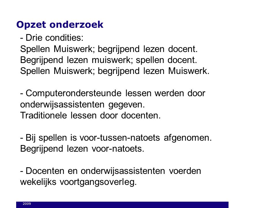 Opzet onderzoek 2009 - Drie condities: Spellen Muiswerk; begrijpend lezen docent.