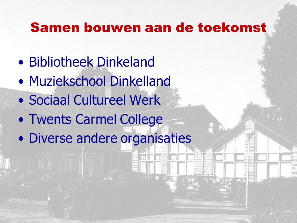 Samen bouwen aan de toekomst Bibliotheek Dinkeland Muziekschool Dinkelland Sociaal Cultureel Werk Twents Carmel College Diverse andere organisaties