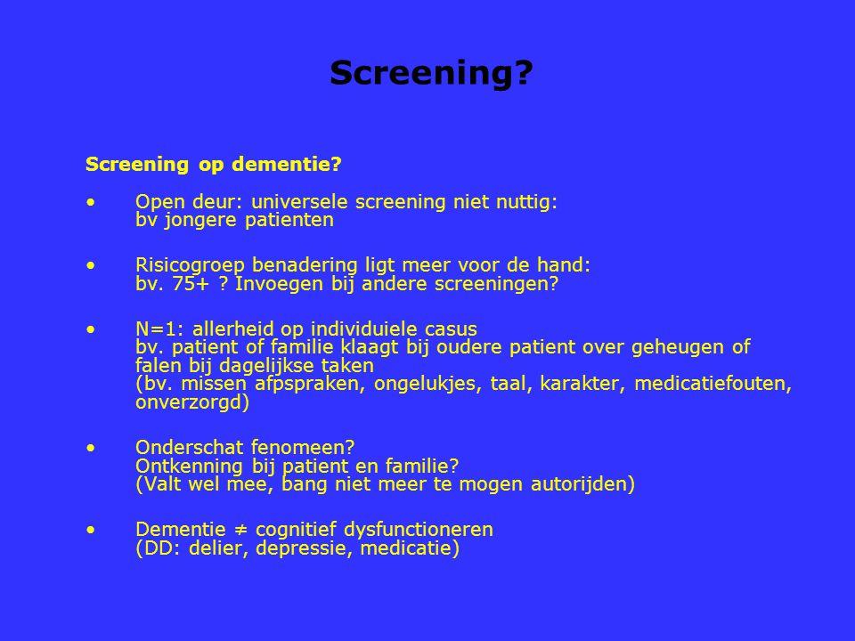 Screening? Screening op dementie? Open deur: universele screening niet nuttig: bv jongere patienten Risicogroep benadering ligt meer voor de hand: bv.