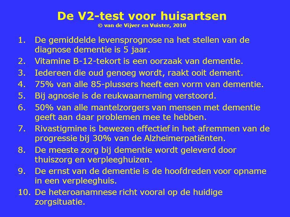 De V2-test voor huisartsen © van de Vijver en Vuister, 2010 1.De gemiddelde levensprognose na het stellen van de diagnose dementie is 5 jaar. 2.Vitami