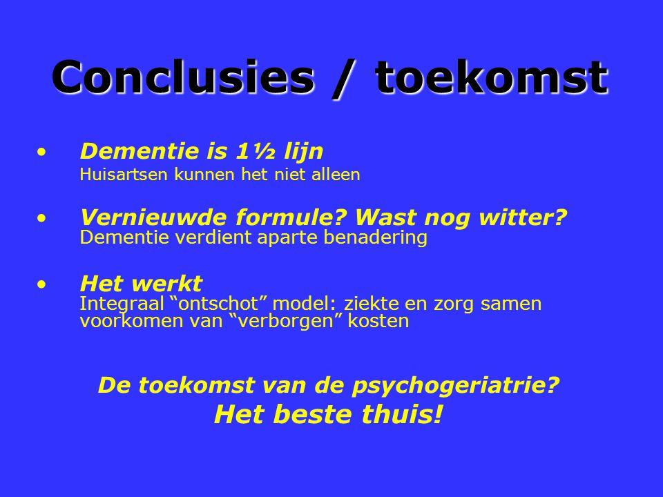 Conclusies / toekomst Dementie is 1½ lijn Huisartsen kunnen het niet alleen Vernieuwde formule? Wast nog witter? Dementie verdient aparte benadering H