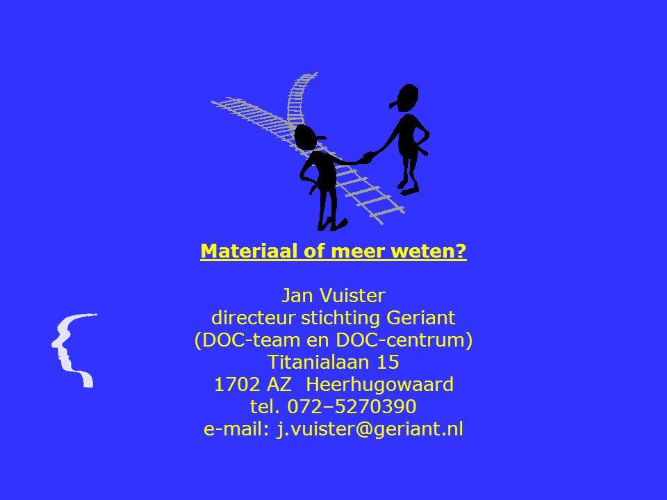 Materiaal of meer weten? Jan Vuister directeur stichting Geriant (DOC-team en DOC-centrum) Titanialaan 15 1702 AZ Heerhugowaard tel. 072–5270390 e-mai