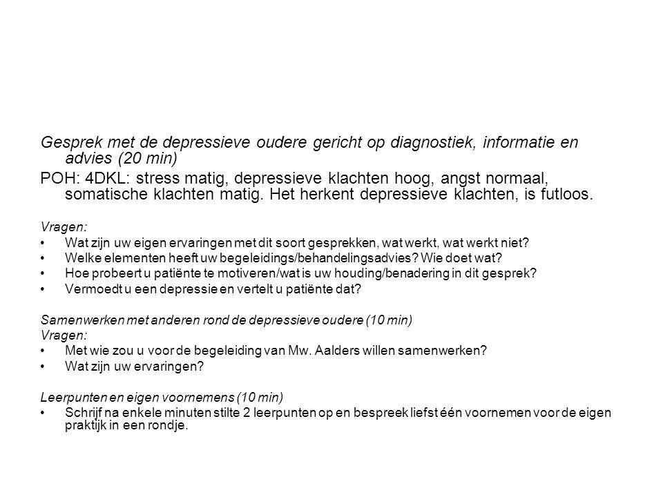Gesprek met de depressieve oudere gericht op diagnostiek, informatie en advies (20 min) POH: 4DKL: stress matig, depressieve klachten hoog, angst normaal, somatische klachten matig.