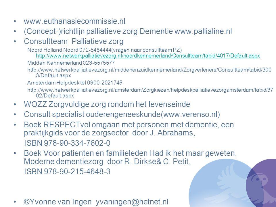 www.euthanasiecommissie.nl (Concept-)richtlijn palliatieve zorg Dementie www.pallialine.nl Consultteam Palliatieve zorg Noord Holland Noord 072-548444