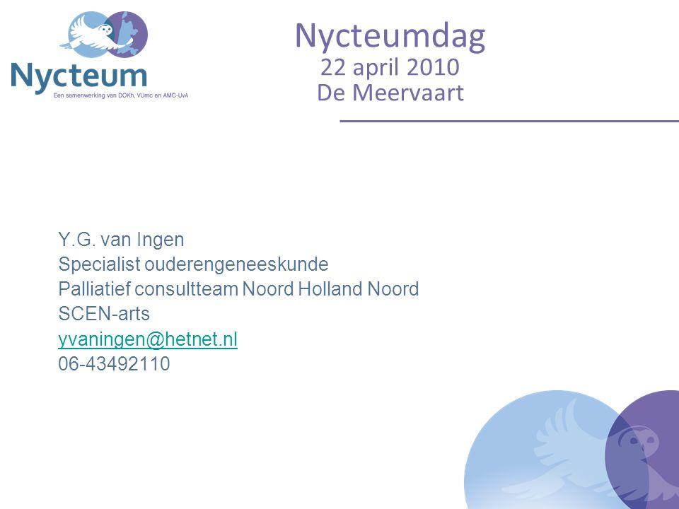 Nycteumdag 22 april 2010 De Meervaart Y.G. van Ingen Specialist ouderengeneeskunde Palliatief consultteam Noord Holland Noord SCEN-arts yvaningen@hetn