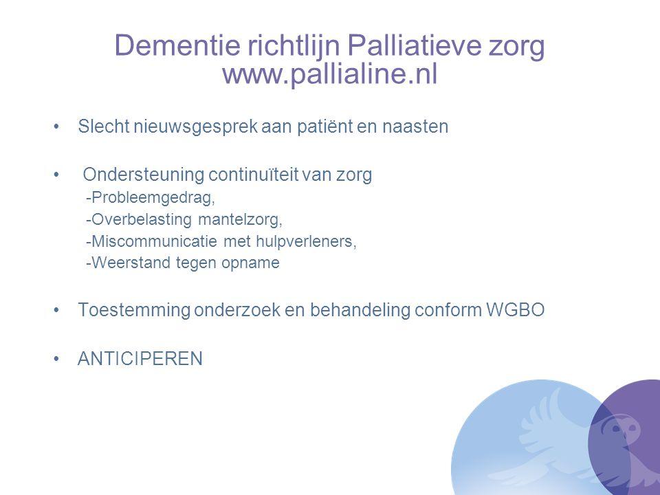 Dementie richtlijn Palliatieve zorg www.pallialine.nl Slecht nieuwsgesprek aan patiënt en naasten Ondersteuning continuïteit van zorg -Probleemgedrag,