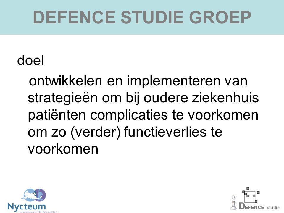 DEFENCE STUDIE GROEP doel ontwikkelen en implementeren van strategieën om bij oudere ziekenhuis patiënten complicaties te voorkomen om zo (verder) functieverlies te voorkomen