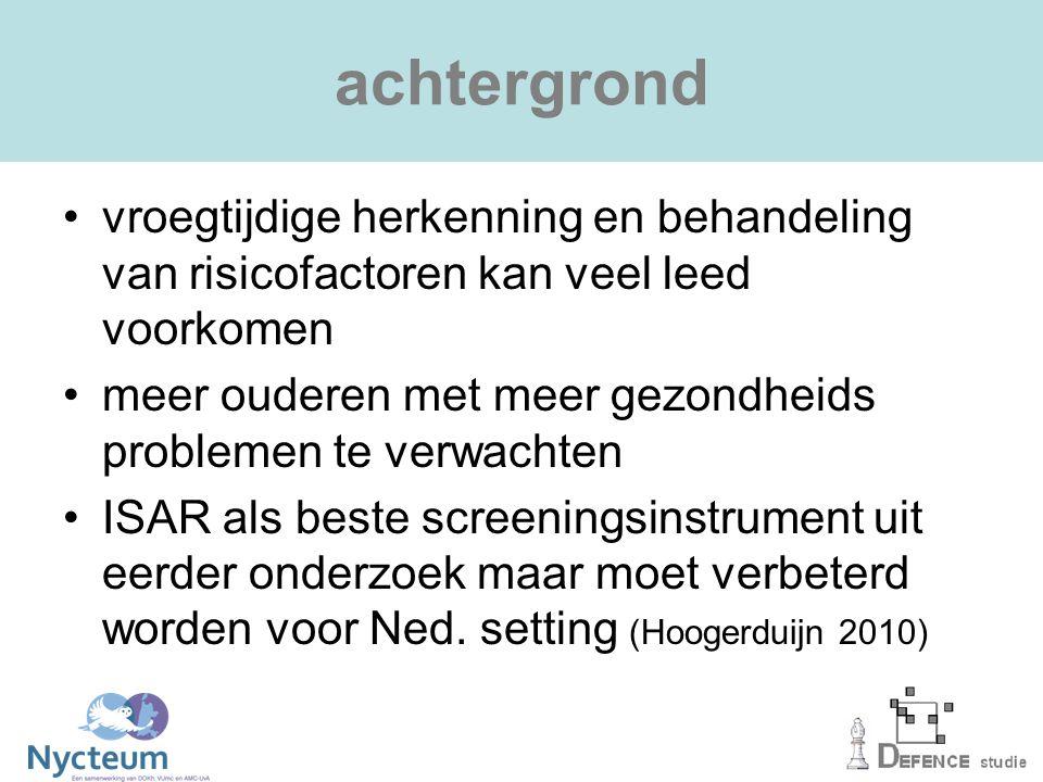 achtergrond vroegtijdige herkenning en behandeling van risicofactoren kan veel leed voorkomen meer ouderen met meer gezondheids problemen te verwachten ISAR als beste screeningsinstrument uit eerder onderzoek maar moet verbeterd worden voor Ned.