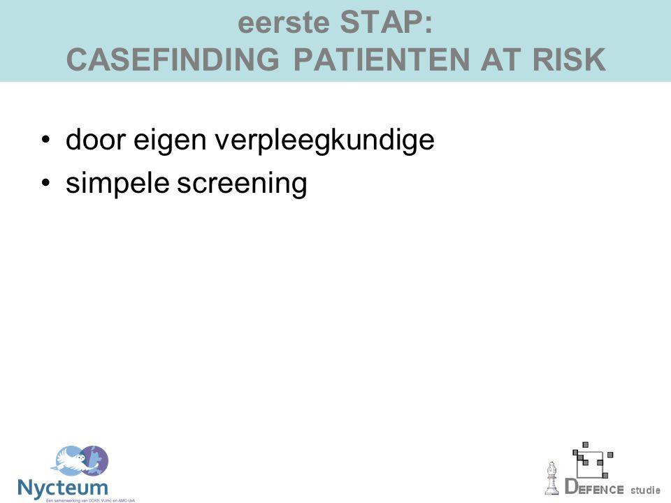 eerste STAP: CASEFINDING PATIENTEN AT RISK door eigen verpleegkundige simpele screening