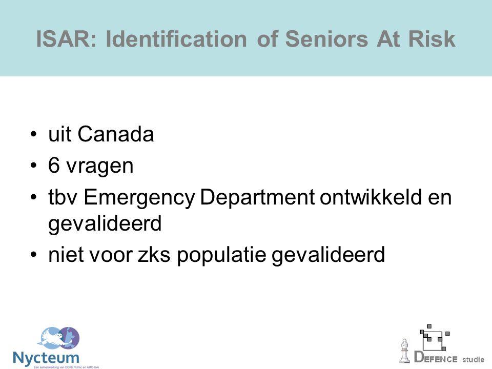 ISAR: Identification of Seniors At Risk uit Canada 6 vragen tbv Emergency Department ontwikkeld en gevalideerd niet voor zks populatie gevalideerd