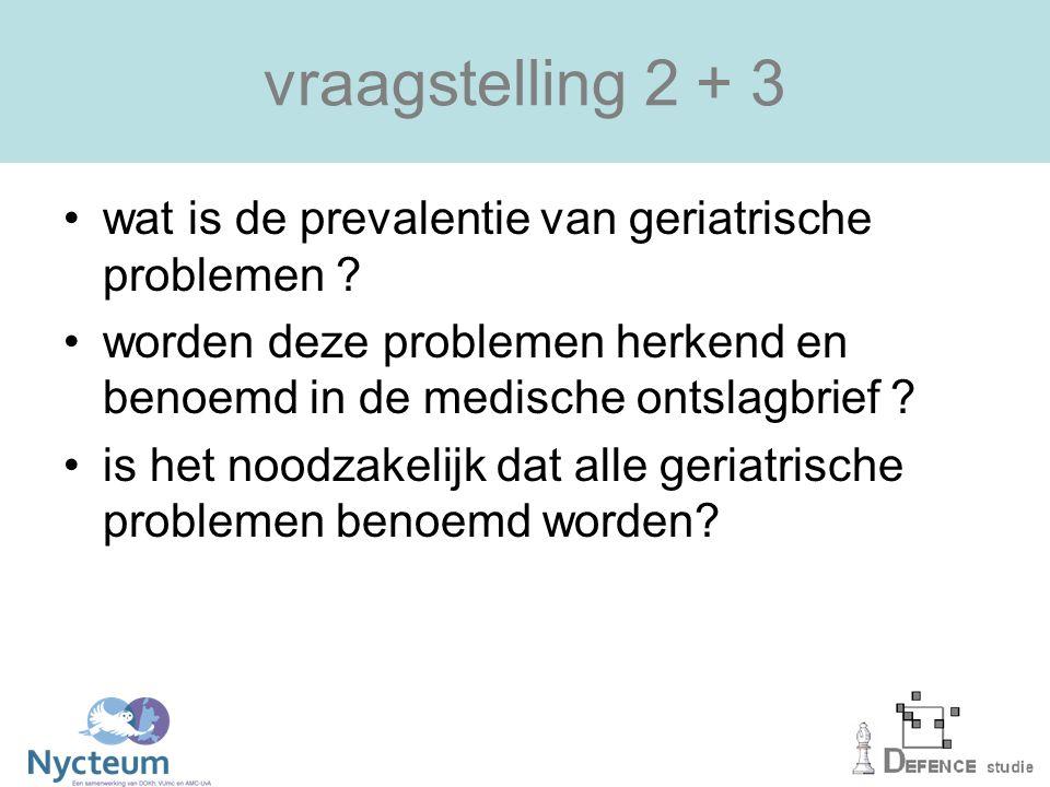 vraagstelling 2 + 3 wat is de prevalentie van geriatrische problemen .