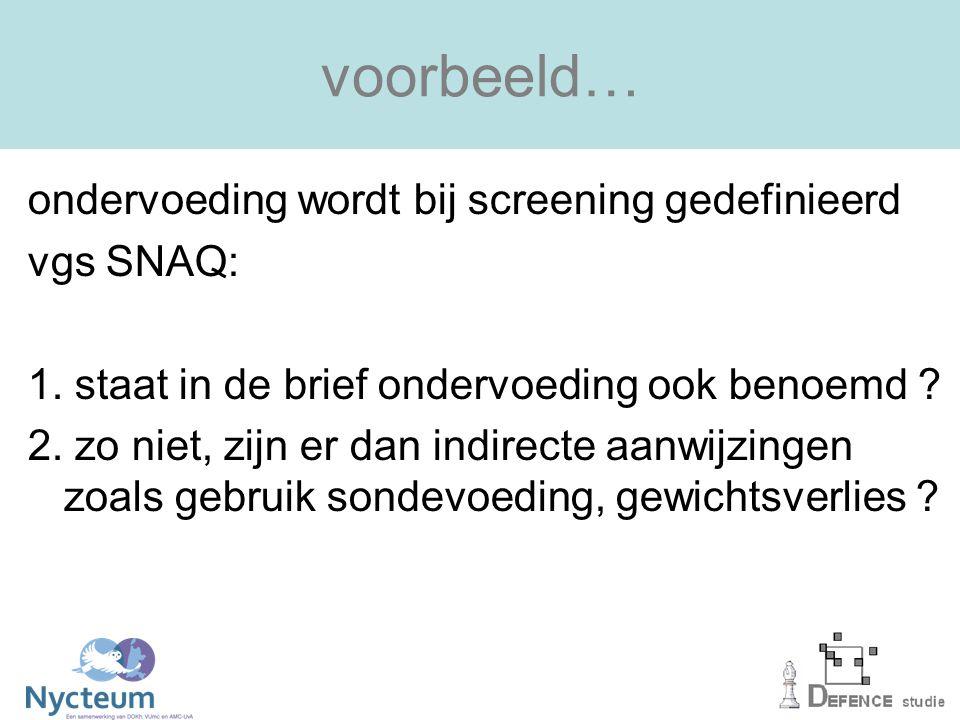 voorbeeld… ondervoeding wordt bij screening gedefinieerd vgs SNAQ: 1.