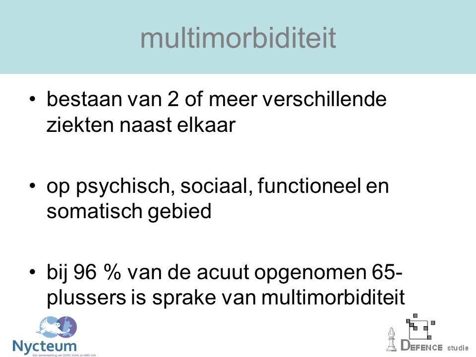 multimorbiditeit bestaan van 2 of meer verschillende ziekten naast elkaar op psychisch, sociaal, functioneel en somatisch gebied bij 96 % van de acuut opgenomen 65- plussers is sprake van multimorbiditeit