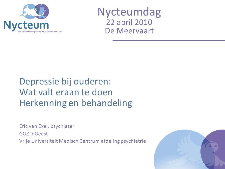 Nycteumdag 22 april 2010 De Meervaart Depressie bij ouderen: Wat valt eraan te doen Herkenning en behandeling Eric van Exel, psychiater GGZ InGeest Vr