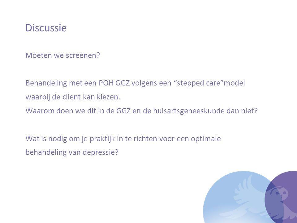 """Discussie Moeten we screenen? Behandeling met een POH GGZ volgens een """"stepped care""""model waarbij de client kan kiezen. Waarom doen we dit in de GGZ e"""