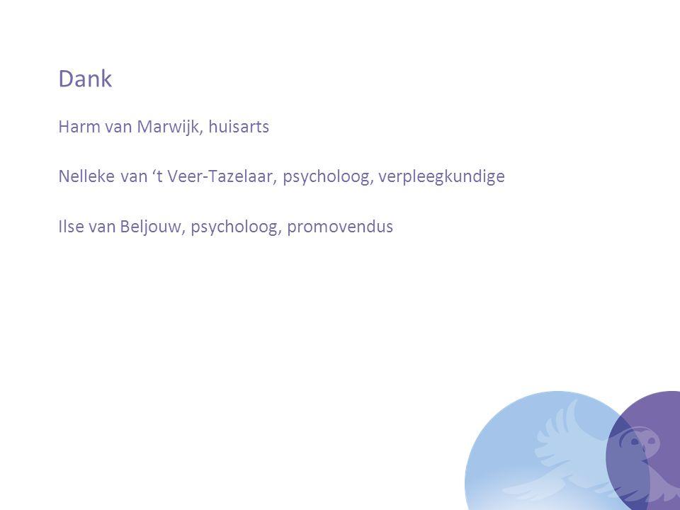 Dank Harm van Marwijk, huisarts Nelleke van 't Veer-Tazelaar, psycholoog, verpleegkundige Ilse van Beljouw, psycholoog, promovendus