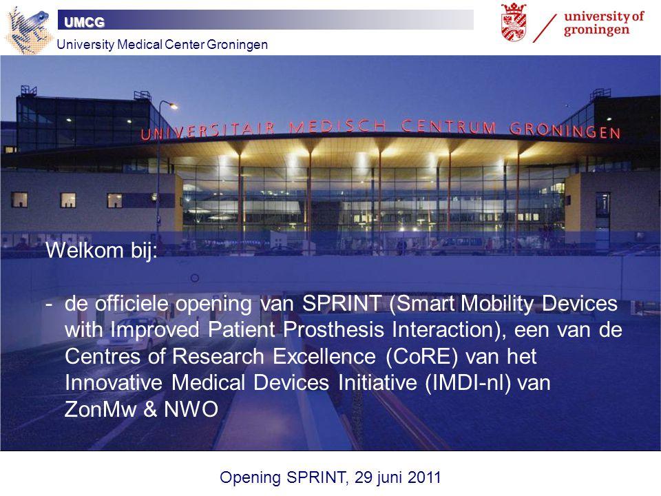 UMCG University Medical Center Groningen Welkom bij: -de officiele opening van SPRINT (Smart Mobility Devices with Improved Patient Prosthesis Interac