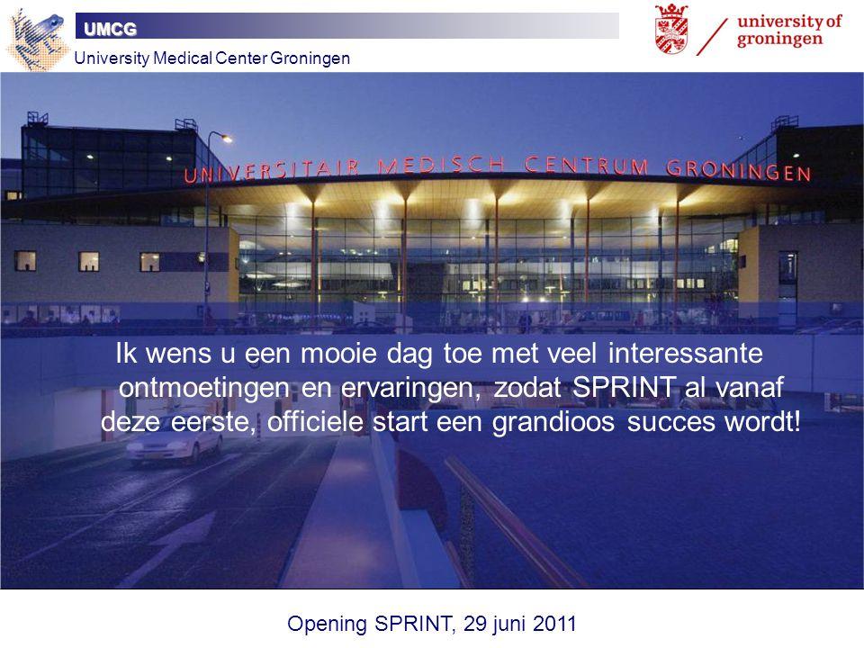UMCG University Medical Center Groningen Ik wens u een mooie dag toe met veel interessante ontmoetingen en ervaringen, zodat SPRINT al vanaf deze eers