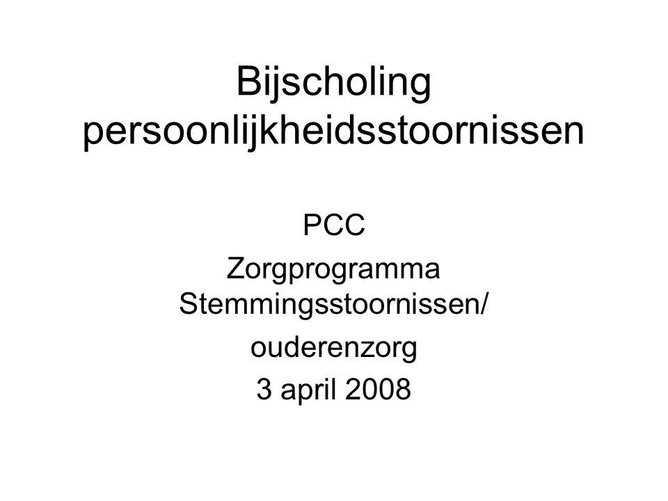 Bijscholing persoonlijkheidsstoornissen PCC Zorgprogramma Stemmingsstoornissen/ ouderenzorg 3 april 2008