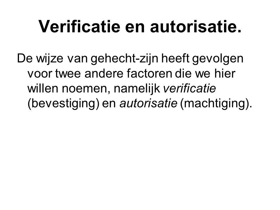 Verificatie en autorisatie. De wijze van gehecht-zijn heeft gevolgen voor twee andere factoren die we hier willen noemen, namelijk verificatie (bevest