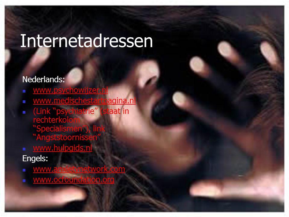 "Internetadressen Nederlands: www.psychowijzer.nl www.medischestartpagina.nl (Link ""psychiatrie"" (staat in rechterkolom ""Specialismen""), link ""Angststo"