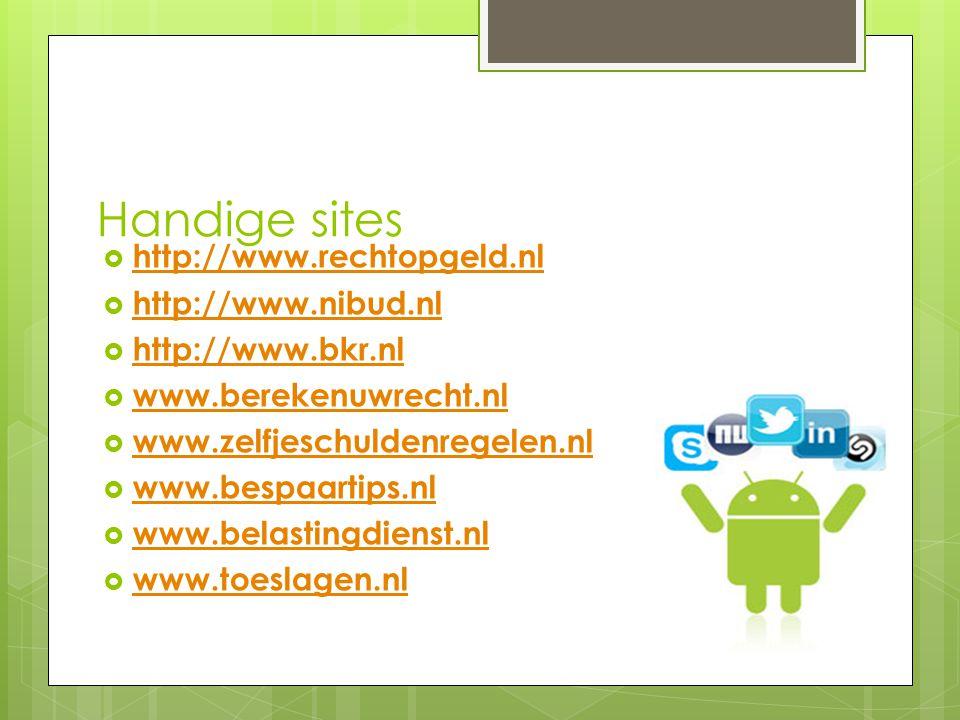 Handige sites  http://www.rechtopgeld.nl http://www.rechtopgeld.nl  http://www.nibud.nl http://www.nibud.nl  http://www.bkr.nl http://www.bkr.nl 
