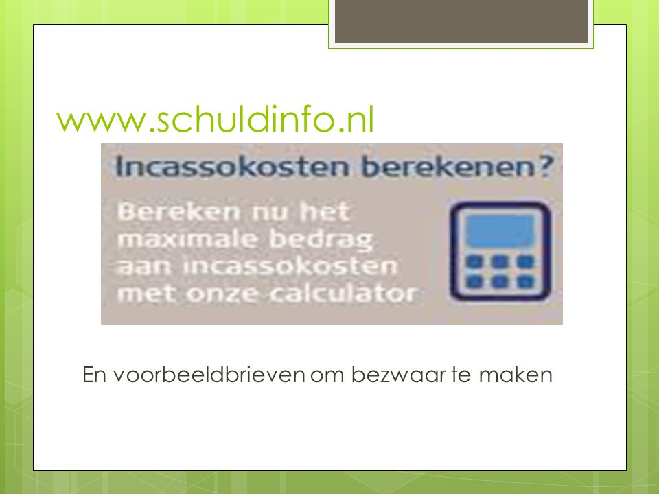 Handige sites  www.schuldinfo.nl www.schuldinfo.nl  www.consuwijzer.nl/Consumententhema_s/Incass okosten www.consuwijzer.nl/Consumententhema_s/Incass okosten  www.incassokosten.com www.incassokosten.com
