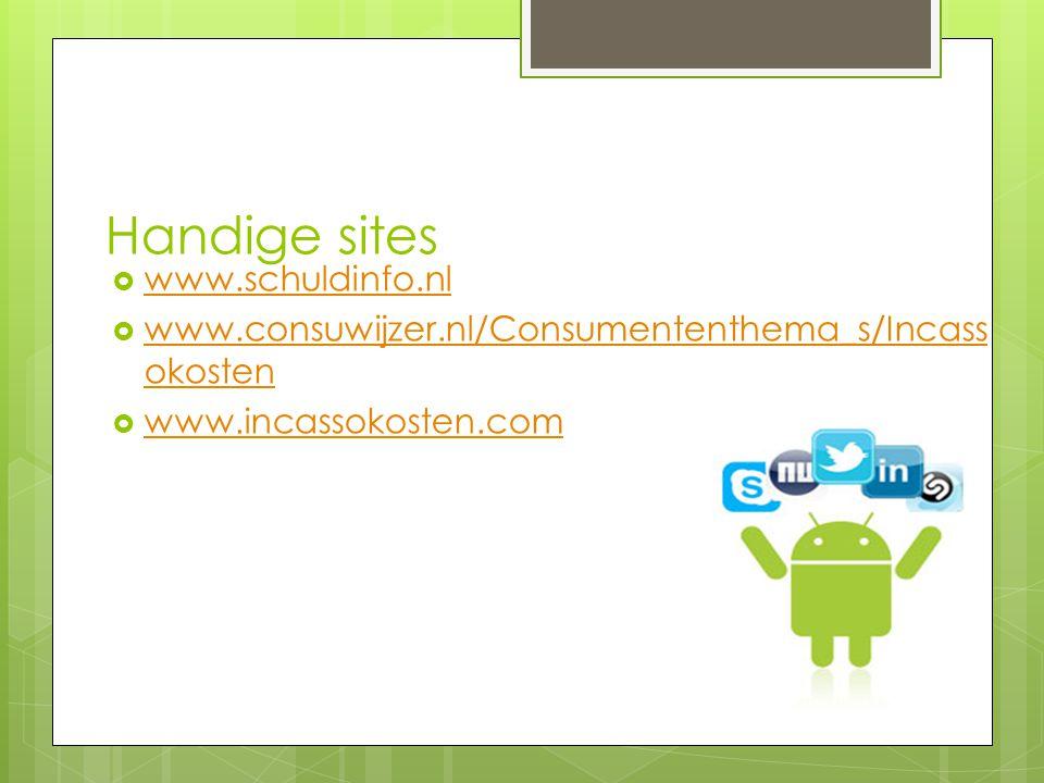 Handige sites  www.schuldinfo.nl www.schuldinfo.nl  www.consuwijzer.nl/Consumententhema_s/Incass okosten www.consuwijzer.nl/Consumententhema_s/Incas