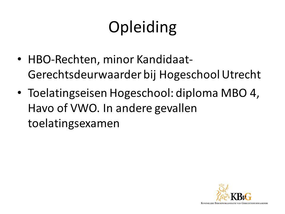 Opleiding HBO-Rechten, minor Kandidaat- Gerechtsdeurwaarder bij Hogeschool Utrecht Toelatingseisen Hogeschool: diploma MBO 4, Havo of VWO. In andere g