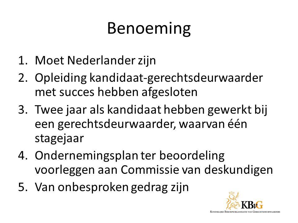 Benoeming 1.Moet Nederlander zijn 2.Opleiding kandidaat-gerechtsdeurwaarder met succes hebben afgesloten 3.Twee jaar als kandidaat hebben gewerkt bij