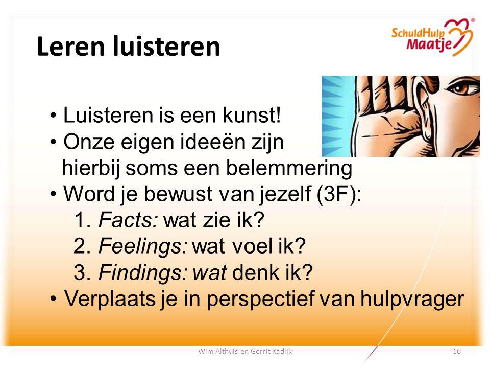 Leren luisteren Wim Althuis en Gerrit Kadijk Luisteren is een kunst! Onze eigen ideeën zijn hierbij soms een belemmering Word je bewust van jezelf (3F