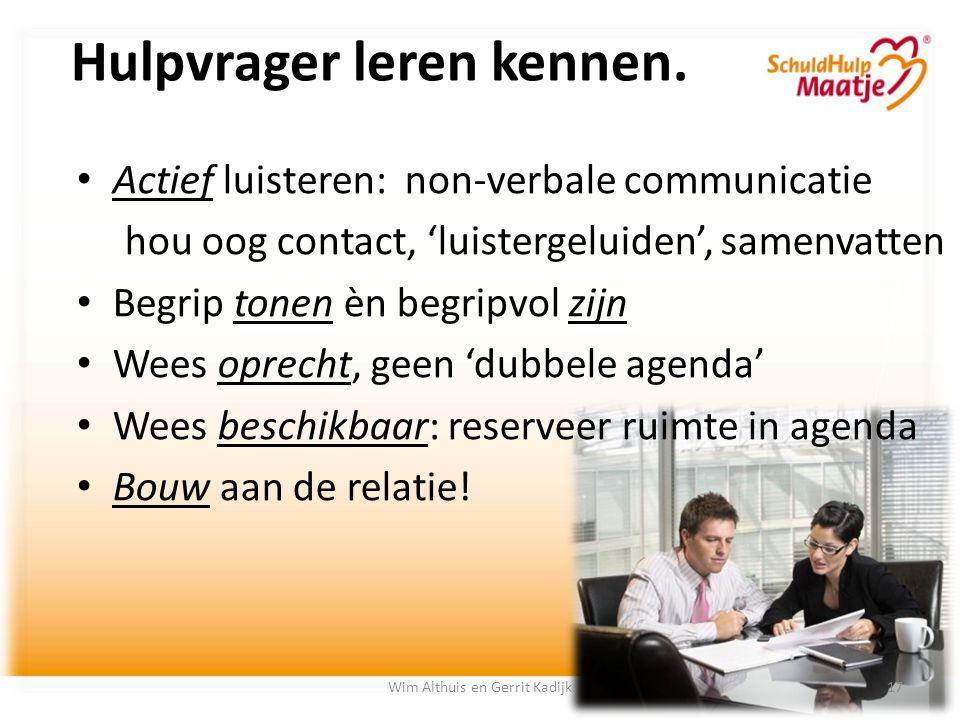 Hulpvrager leren kennen. Actief luisteren: non-verbale communicatie hou oog contact, 'luistergeluiden', samenvatten Begrip tonen èn begripvol zijn Wee