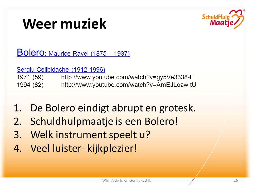 Wim Althuis en Gerrit Kadijk Weer muziek 1.De Bolero eindigt abrupt en grotesk. 2.Schuldhulpmaatje is een Bolero! 3.Welk instrument speelt u? 4.Veel l