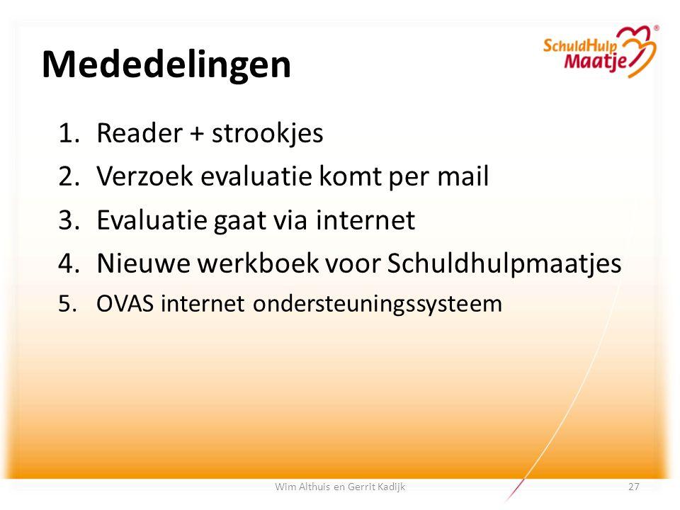 Wim Althuis en Gerrit Kadijk Mededelingen 1.Reader + strookjes 2.Verzoek evaluatie komt per mail 3.Evaluatie gaat via internet 4.Nieuwe werkboek voor
