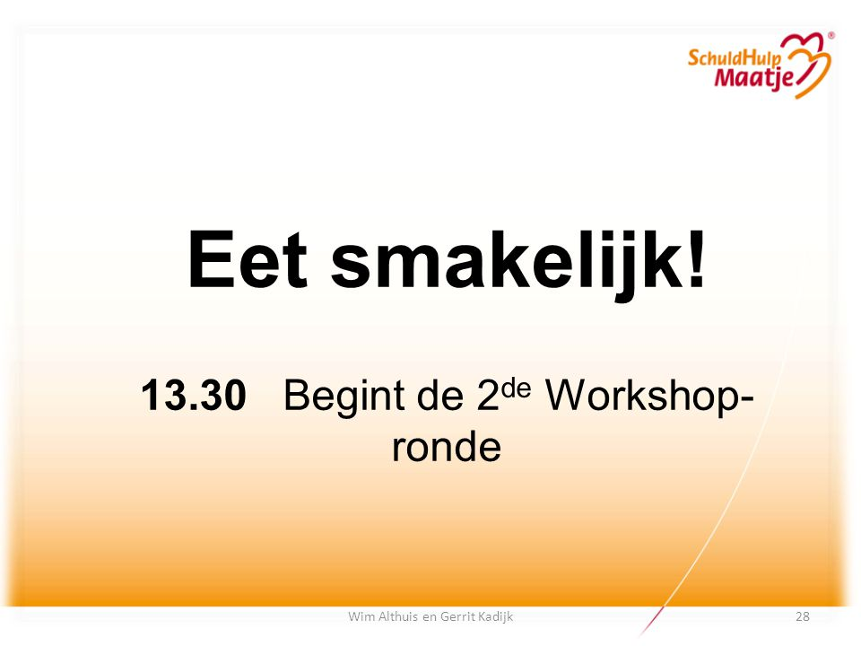 Wim Althuis en Gerrit Kadijk Eet smakelijk! 13.30 Begint de 2 de Workshop- ronde 28