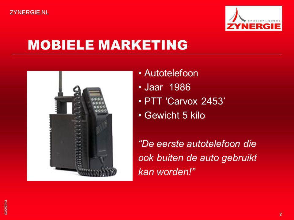 9/22/2014 ZYNERGIE.NL 2 MOBIELE MARKETING Autotelefoon Jaar 1986 PTT Carvox 2453' Gewicht 5 kilo De eerste autotelefoon die ook buiten de auto gebruikt kan worden!