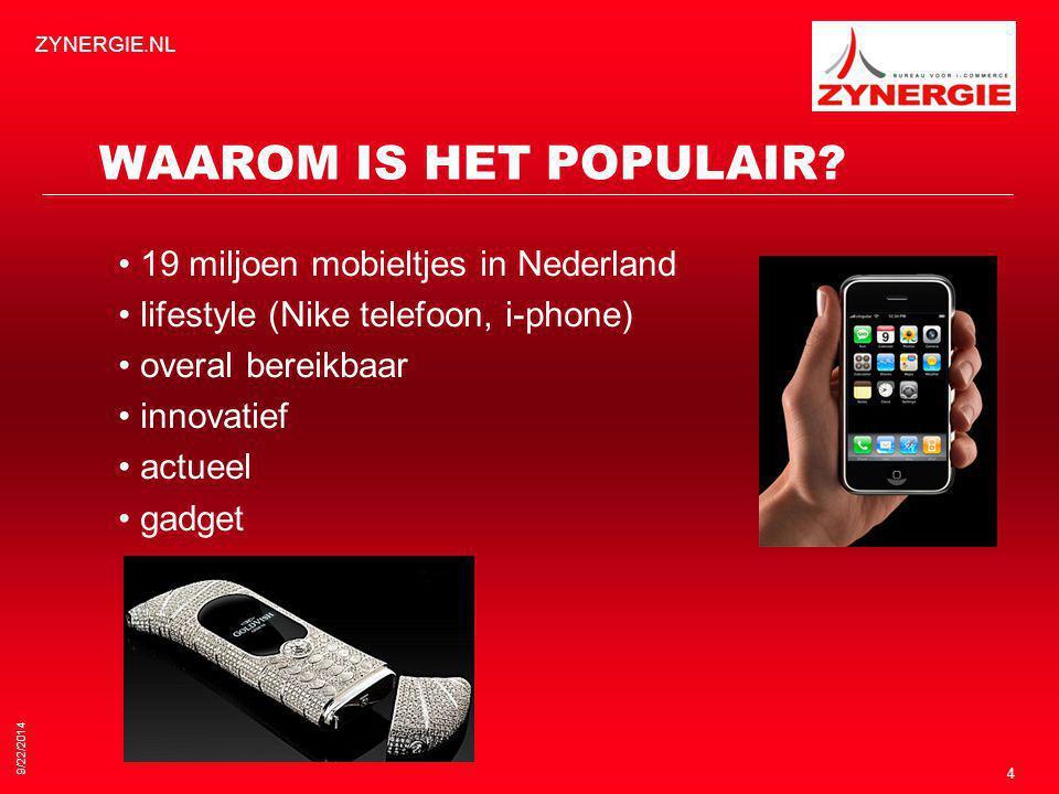 9/22/2014 ZYNERGIE.NL 4 WAAROM IS HET POPULAIR? 19 miljoen mobieltjes in Nederland lifestyle (Nike telefoon, i-phone) overal bereikbaar innovatief act