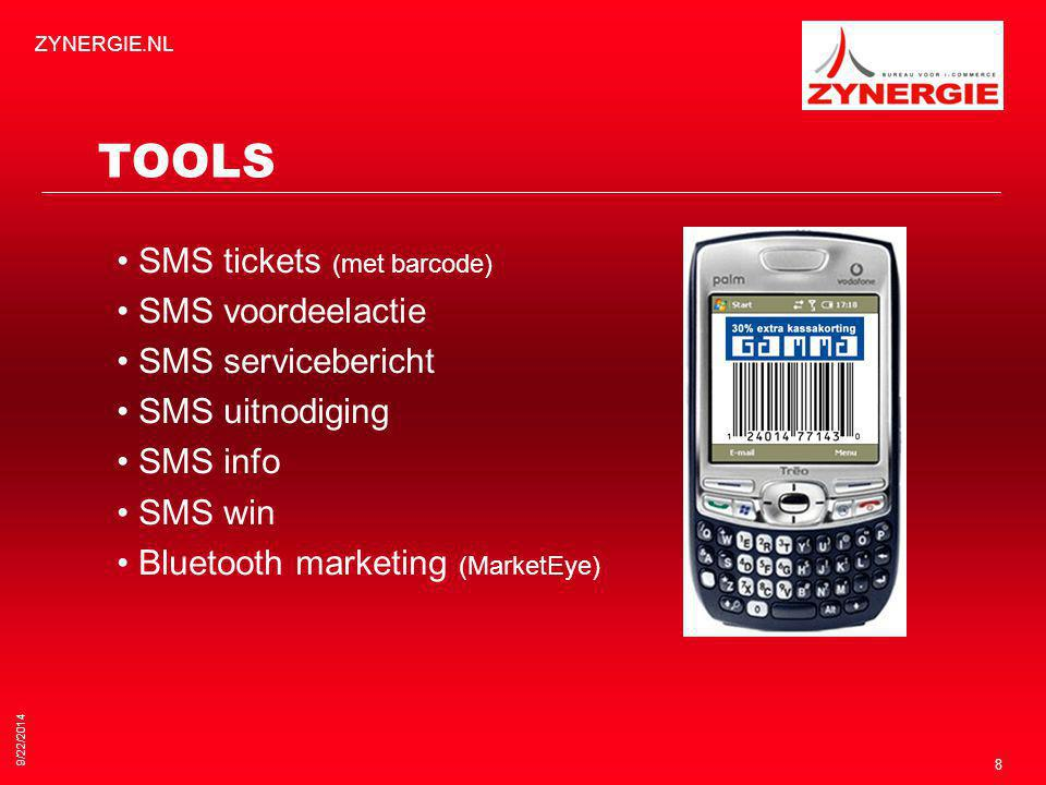 9/22/2014 ZYNERGIE.NL 8 TOOLS SMS tickets (met barcode) SMS voordeelactie SMS servicebericht SMS uitnodiging SMS info SMS win Bluetooth marketing (Mar
