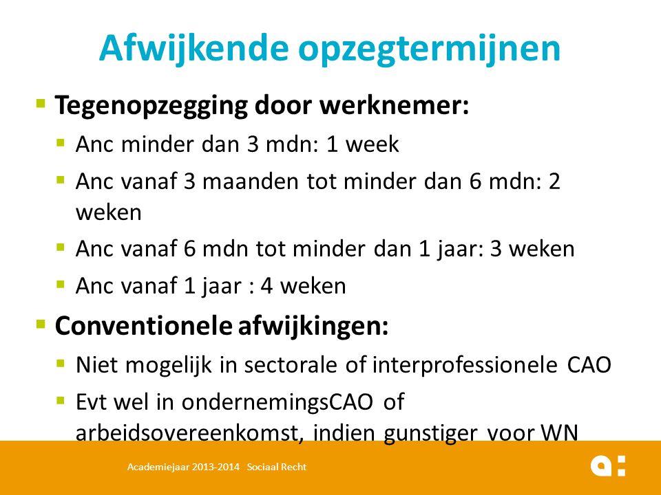  Tegenopzegging door werknemer:  Anc minder dan 3 mdn: 1 week  Anc vanaf 3 maanden tot minder dan 6 mdn: 2 weken  Anc vanaf 6 mdn tot minder dan 1