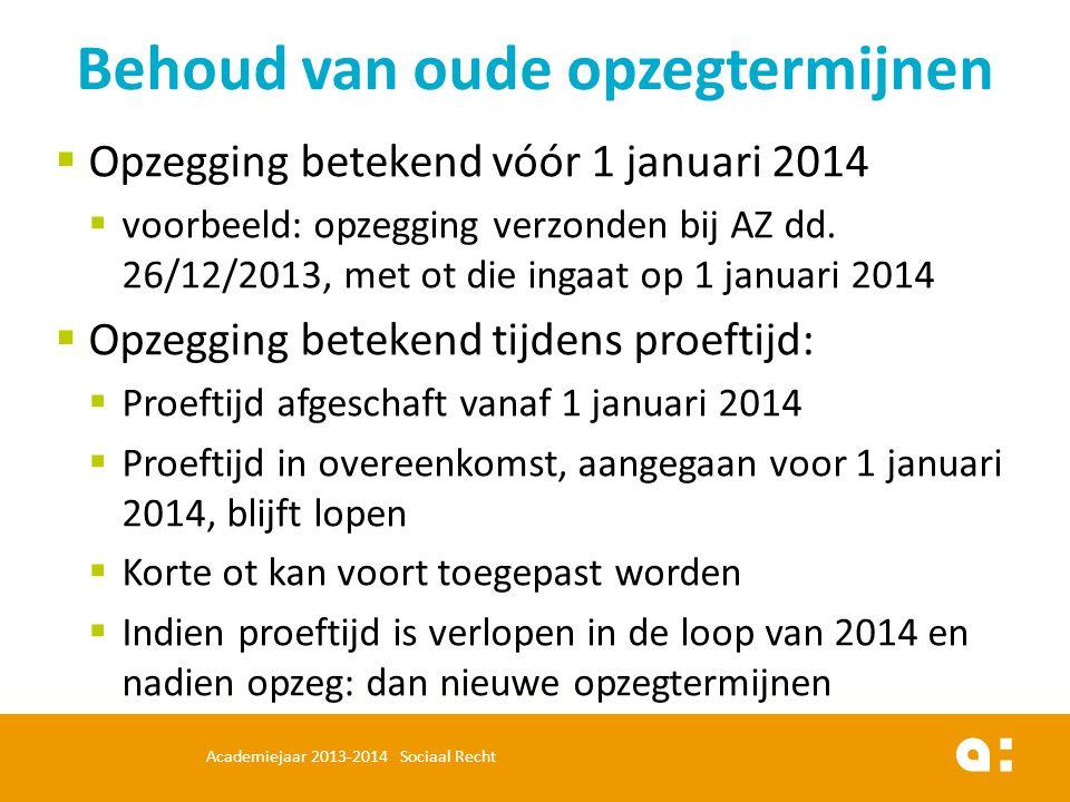  Opzegging betekend vóór 1 januari 2014  voorbeeld: opzegging verzonden bij AZ dd. 26/12/2013, met ot die ingaat op 1 januari 2014  Opzegging betek