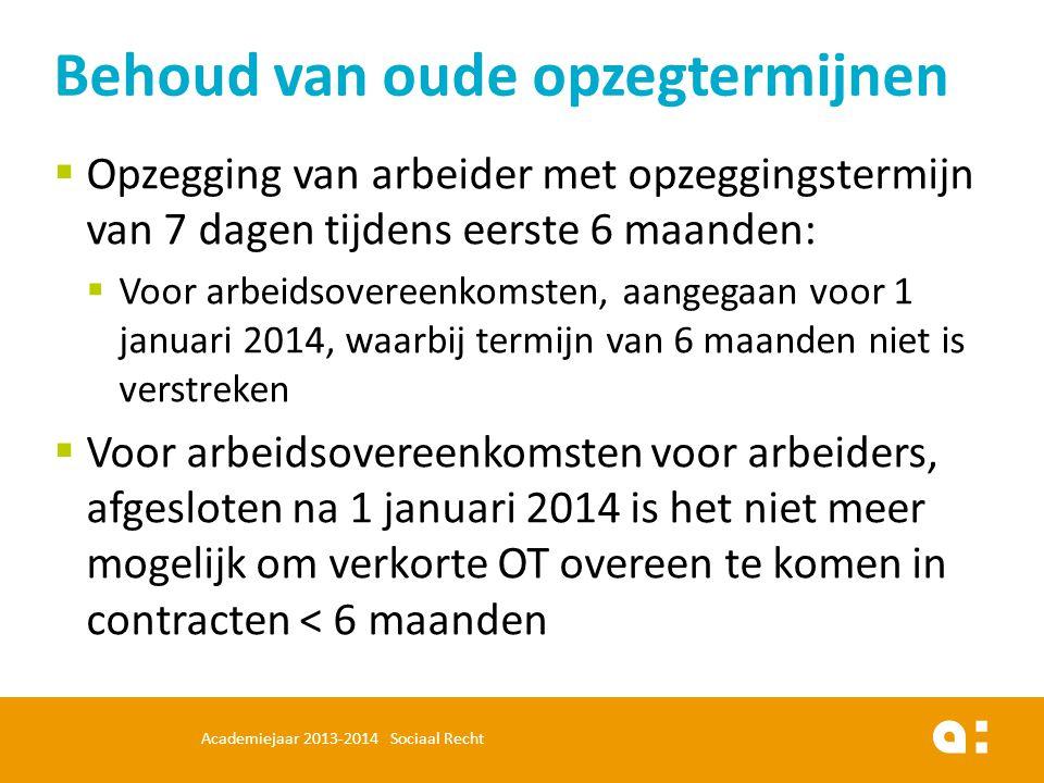  Opzegging van arbeider met opzeggingstermijn van 7 dagen tijdens eerste 6 maanden:  Voor arbeidsovereenkomsten, aangegaan voor 1 januari 2014, waar