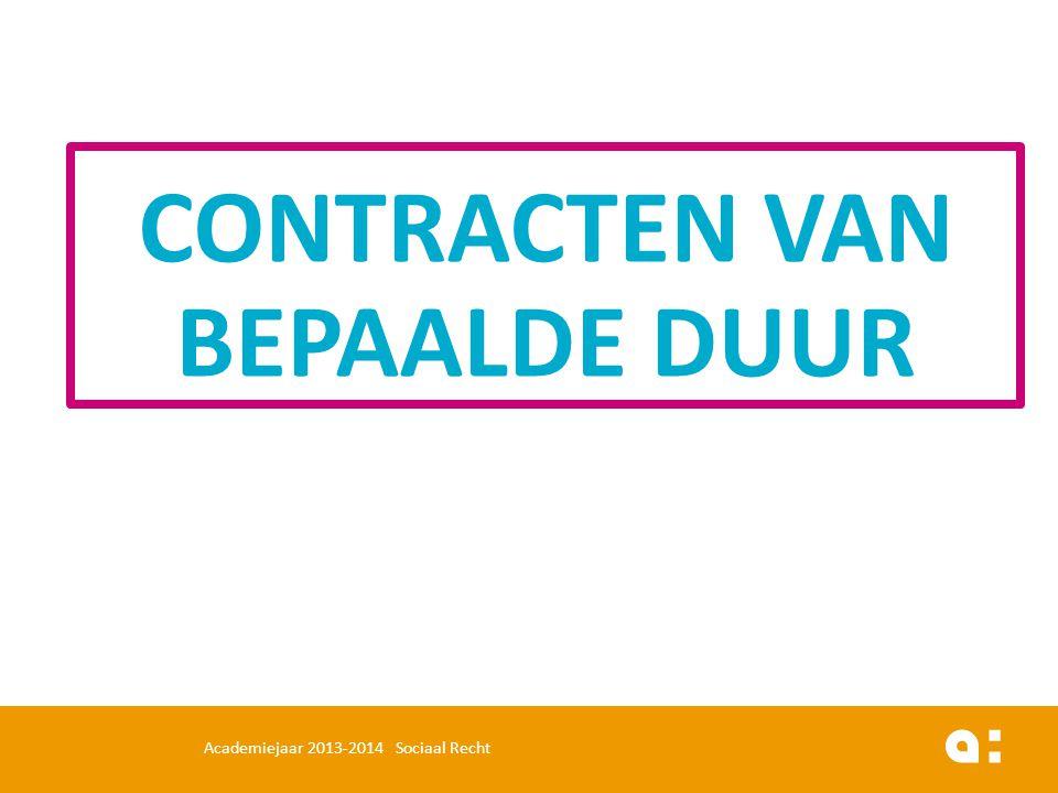 CONTRACTEN VAN BEPAALDE DUUR Academiejaar 2013-2014 Sociaal Recht