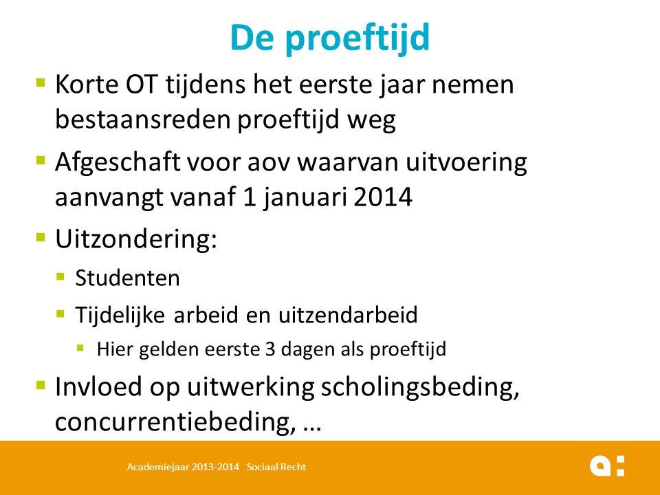  Korte OT tijdens het eerste jaar nemen bestaansreden proeftijd weg  Afgeschaft voor aov waarvan uitvoering aanvangt vanaf 1 januari 2014  Uitzonde