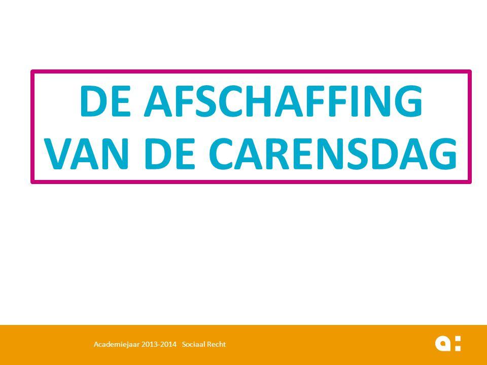 DE AFSCHAFFING VAN DE CARENSDAG Academiejaar 2013-2014 Sociaal Recht