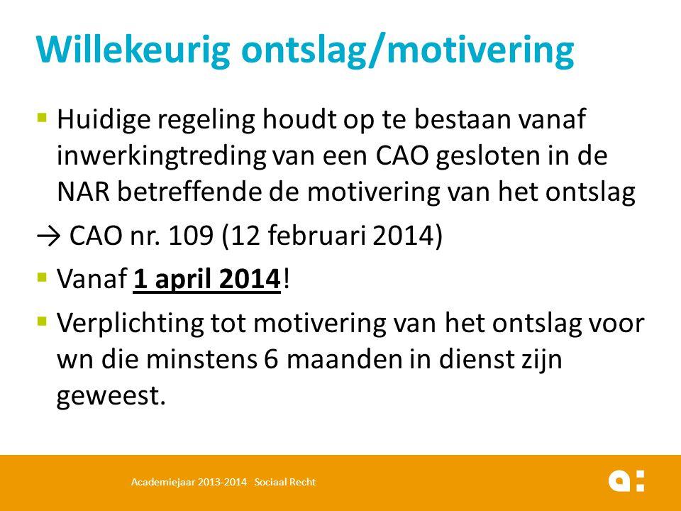  Huidige regeling houdt op te bestaan vanaf inwerkingtreding van een CAO gesloten in de NAR betreffende de motivering van het ontslag → CAO nr. 109 (