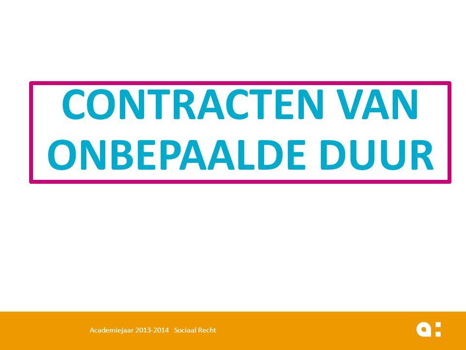 CONTRACTEN VAN ONBEPAALDE DUUR Academiejaar 2013-2014 Sociaal Recht