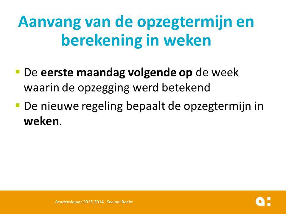  De eerste maandag volgende op de week waarin de opzegging werd betekend  De nieuwe regeling bepaalt de opzegtermijn in weken. Aanvang van de opzegt