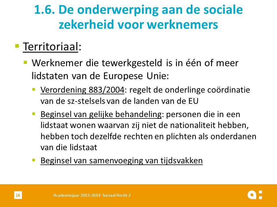  Territoriaal:  Werknemer die tewerkgesteld is in één of meer lidstaten van de Europese Unie:  Verordening 883/2004: regelt de onderlinge coördinat
