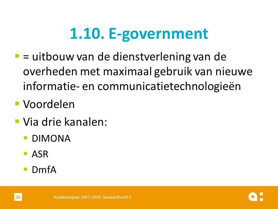 Academiejaar 2013-2014 Sociaal Recht 226 1.10. E-government  = uitbouw van de dienstverlening van de overheden met maximaal gebruik van nieuwe inform