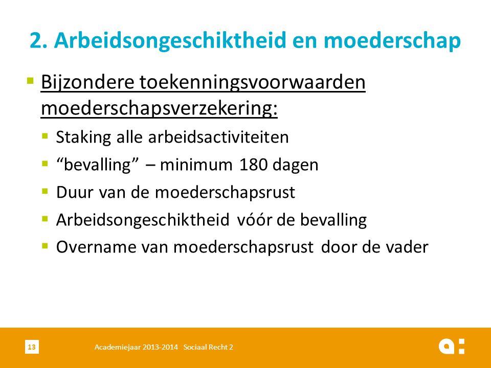 Academiejaar 2013-2014 Sociaal Recht 213 2. Arbeidsongeschiktheid en moederschap  Bijzondere toekenningsvoorwaarden moederschapsverzekering:  Stakin